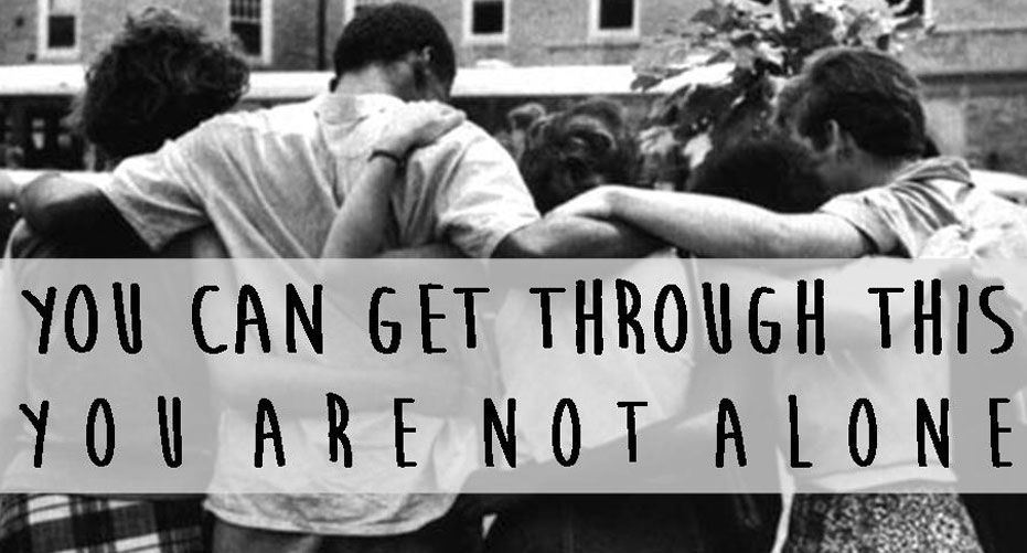 You Can Get Through This - You Are Not Alone